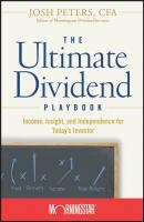 The Ultimate Dividend Playbook. Income, Insight and Independence for Today's Investor - Josh  Peters