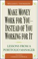 Make Money Work For You--Instead of You Working for It. Lessons from a Portfolio Manager - Charles Schwab, Jr.