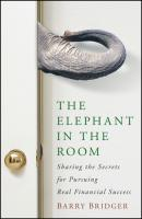 The Elephant in the Room. Sharing the Secrets for Pursuing Real Financial Success - Barry  Bridger