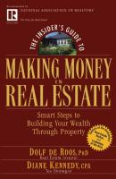 The Insider's Guide to Making Money in Real Estate. Smart Steps to Building Your Wealth Through Property - Diane  Kennedy
