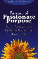 Pursuit of Passionate Purpose. Success Strategies for a Rewarding Personal and Business Life - Theresa Szczurek M.