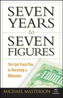 Seven Years to Seven Figures. The Fast-Track Plan to Becoming a Millionaire - Michael  Masterson