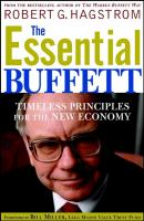 The Essential Buffett. Timeless Principles for the New Economy - Robert Hagstrom G.