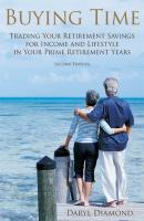 Buying Time. Trading Your Retirement Savings for Income and Lifestyle in Your Prime Retirement Years - Dick  Diamond