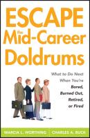 Escape the Mid-Career Doldrums. What to do Next When You're Bored, Burned Out, Retired or Fired - Marcia Worthing L.