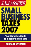 JK Lasser's Small Business Taxes 2007. Your Complete Guide to a Better Bottom Line - Barbara  Weltman