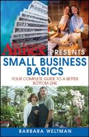 The Learning Annex Presents Small Business Basics. Your Complete Guide to a Better Bottom Line - Barbara  Weltman