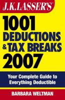 J.K. Lasser's 1001 Deductions and Tax Breaks 2007. Your Complete Guide to Everything Deductible - Barbara  Weltman