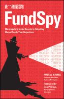 Fund Spy. Morningstar's Inside Secrets to Selecting Mutual Funds that Outperform - Russel  Kinnel