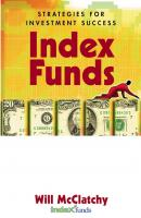 Index Funds. Strategies for Investment Success - Will  McClatchy