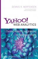 Yahoo! Web Analytics. Tracking, Reporting, and Analyzing for Data-Driven Insights - Dennis Mortensen R.