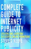 Complete Guide to Internet Publicity. Creating and Launching Successful Online Campaigns - Steve  O'Keefe