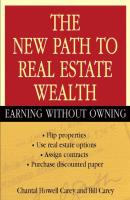 The New Path to Real Estate Wealth. Earning Without Owning - Bill  Carey