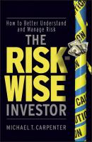 The Risk-Wise Investor. How to Better Understand and Manage Risk - Michael Carpenter T.