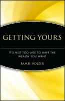 Getting Yours. It's Not Too Late to Have the Wealth You Want - Bambi  Holzer