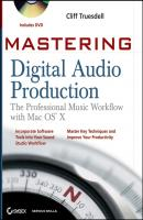 Mastering Digital Audio Production. The Professional Music Workflow with Mac OS X - Cliff  Truesdell