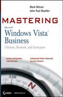 Mastering Windows Vista Business. Ultimate, Business, and Enterprise - Mark  Minasi
