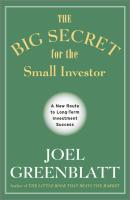 The Big Secret for the Small Investor. A New Route to Long-Term Investment Success - Joel  Greenblatt