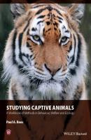 Studying Captive Animals. A Workbook of Methods in Behaviour, Welfare and Ecology - Paul Rees A.
