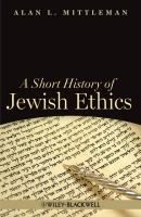 A Short History of Jewish Ethics. Conduct and Character in the Context of Covenant - Alan Mittleman L.