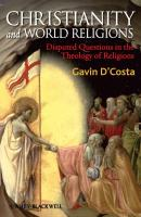 Christianity and World Religions. Disputed Questions in the Theology of Religions - Gavin  D'Costa