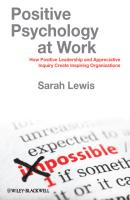 Positive Psychology at Work. How Positive Leadership and Appreciative Inquiry Create Inspiring Organizations - Sarah  Lewis