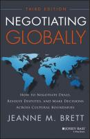 Negotiating Globally. How to Negotiate Deals, Resolve Disputes, and Make Decisions Across Cultural Boundaries - Jeanne Brett M.