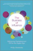 The Business of Influence. Reframing Marketing and PR for the Digital Age - Philip  Sheldrake