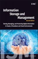 Information Storage and Management. Storing, Managing, and Protecting Digital Information in Classic, Virtualized, and Cloud Environments - EMC Services Education