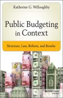 Public Budgeting in Context. Structure, Law, Reform and Results - Katherine Willoughby G.