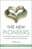 The New Pioneers. Sustainable business success through social innovation and social entrepreneurship - Tania  Ellis