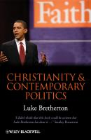 Christianity and Contemporary Politics. The Conditions and Possibilities of Faithful Witness - Luke  Bretherton
