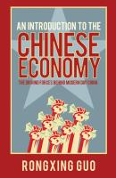 An Introduction to the Chinese Economy. The Driving Forces Behind Modern Day China - Rongxing  Guo