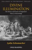 Divine Illumination. The History and Future of Augustine's Theory of Knowledge - Lydia  Schumacher
