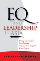 EQ and Leadership In Asia. Using Emotional Intelligence To Lead And Inspire Your People - Sebastien  Henry