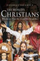 The World's Christians. Who they are, Where they are, and How they got there - Douglas  Jacobsen