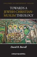 Towards a Jewish-Christian-Muslim Theology - David Burrell B.
