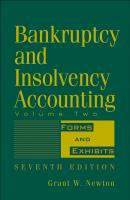 Bankruptcy and Insolvency Accounting, Volume 2. Forms and Exhibits - Grant Newton W.