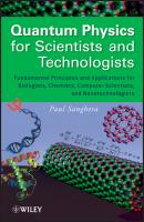 Quantum Physics for Scientists and Technologists. Fundamental Principles and Applications for Biologists, Chemists, Computer Scientists, and Nanotechnologists - Paul  Sanghera