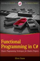 Functional Programming in C#. Classic Programming Techniques for Modern Projects - Oliver  Sturm