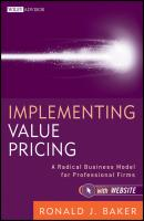 Implementing Value Pricing. A Radical Business Model for Professional Firms - Ronald Baker J.