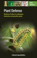 Plant Defense. Warding off attack by pathogens, herbivores and parasitic plants - Dale  Walters
