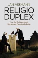Religio Duplex. How the Enlightenment Reinvented Egyptian Religion - Jan  Assmann