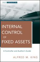 Internal Control of Fixed Assets. A Controller and Auditor's Guide - Alfred King M.
