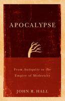 Apocalypse. From Antiquity to the Empire of Modernity - John Hall R.