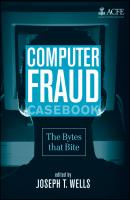 Computer Fraud Casebook. The Bytes that Bite - Joseph Wells T.