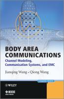 Body Area Communications. Channel Modeling, Communication Systems, and EMC - Wang  Qiong