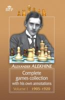 Complete games collection with his own annotations. Volume I. 1905−1920 - Александр Алехин