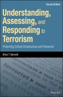Understanding, Assessing, and Responding to Terrorism. Protecting Critical Infrastructure and Personnel - Brian Bennett T.