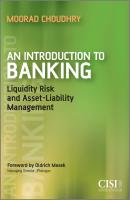 An Introduction to Banking. Liquidity Risk and Asset-Liability Management - Moorad  Choudhry